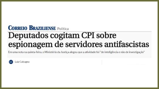 Deputados cogitam CPI sobre espionagem de servidores antifascistas