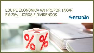 Volta da tributação sobre a distribuição de lucro e dividendos